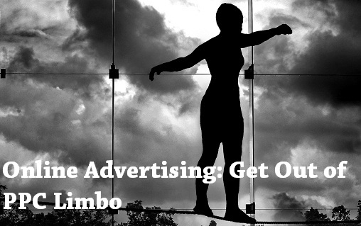 Online Advertising Strategies To Get Out of PPC Limbo